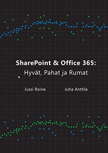 SharePoint ja Office 365: Hyvät, Pahat ja Rumat (Finnish Edition)