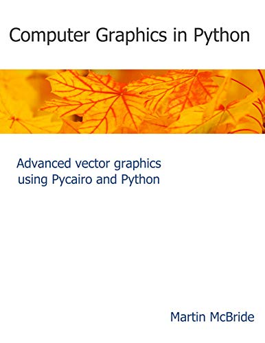 Computer Graphics in Python: Advanced vector graphics using Pycairo and Python Front Cover