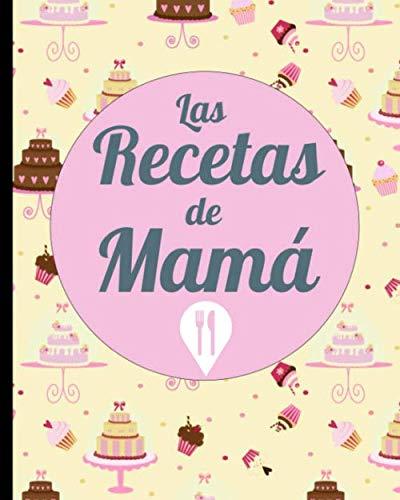 Las Recetas de Mamá: Diseño Rosa y Bollería Pastelería - Para que no se olviden Trucos y Secretos de Cocina de tu Madre y apuntar en este cuaderno ... conservar la deliciosa comida idea de regalo