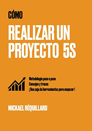 ¿ Cómo realizar un proyecto 5S ?: Metodología paso a paso, consejos y trucos, caja de herramientas para empezar, para ser practicado en talleres, oficinas o en casa de [Mickaël Réquillard]