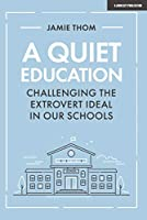 A Quiet Education: Challenging the Extrovert Ideal in Our Schools