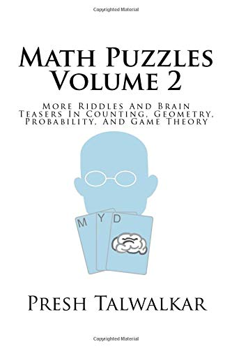 Math Puzzles Volume 2: More Riddles And Brain Teasers In Counting, Geometry, Probability, And Game Theory
