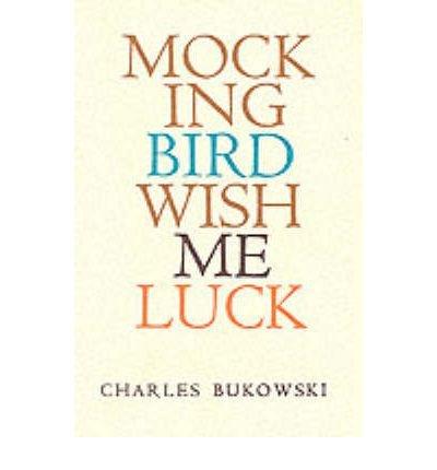 [(Mockingbird Wish Me Luck)] [Author: Charles Bukowski] published on (May, 2002)