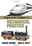 Gigacycle Fatigue in Mechanical Practice (Dekker Mechanical Engineering, Band 185) - Claude Bathias