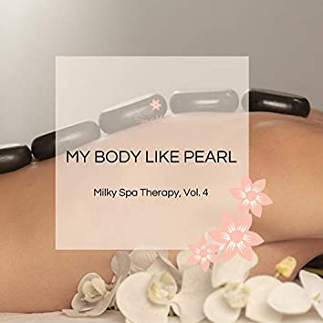 My Body Like Pearl - Milky Spa Therapy, Vol. 4