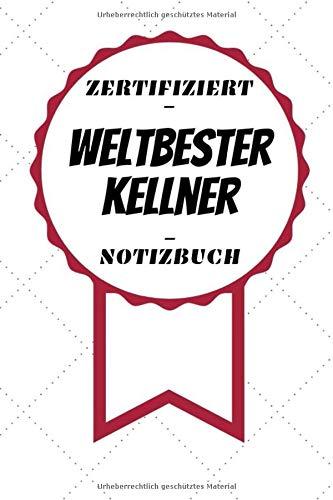 Notizbuch - Zertifiziert - Weltbester - Kellner: Kreatives Tagebuch | A5 Format | Coole Geschenkidee | Liniert