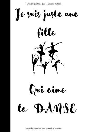 Je suis juste une fille qui aime la danse : carnet de notes pour danseuse en herbe, cahier à remplir pour filles, notebook ligné, carnet intime: ... CADEAU   JOURNAL, CARNET, CAHIER, NOTEBOOK