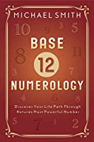 Base-12 Numerology: Discover Your Life Path Through Nature's Most Powerful Number