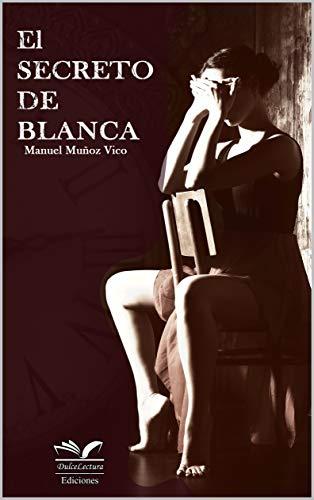 EL SECRETO DE BLANCA de MANUEL MUÑOZ VICO