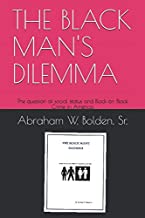 THE BLACK MAN'S DILEMMA: The question of racism in America