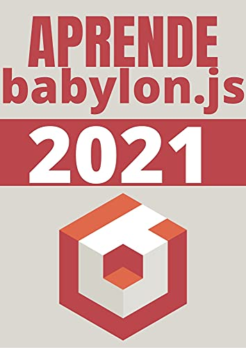 APRENDE BABYLONJS DE PRINCIPIANTE A EXPERTO EN 2021 : : COMPRENDE EL DESARROLLO DE JUEGOS 3D EN LA WEB CON JAVASCRIPT ,HTML Y WEBGL (Edicion En Español)
