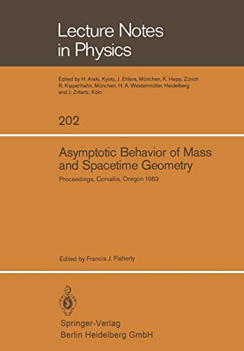 Asymptotic Behavior of Mass and Spacetime Geometry: Proceedings of the Conference Held at the Oregon State University Corvallis, Oregon, USA October 17–21, 1983 (Lecture Notes in Physics, 202)