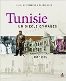 TUNISIE, UN SIECLE D'IMAGES de Feriel Ben mahmoud ,Michele Brun ( 15 novembre 2012 ) - 15/11/2012