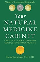 Your Natural Medicine Cabinet: A Practical Guide to Drug-Free Remedies for Everyday Complaints