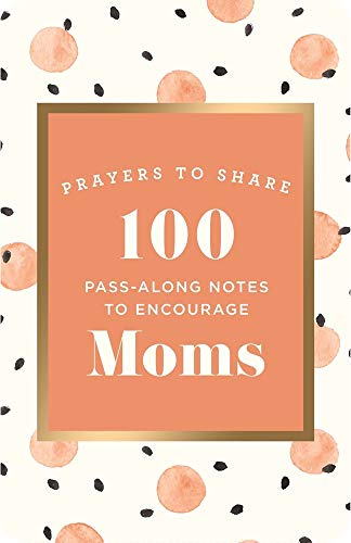 Prayers to Share: 100 Pass-Along Notes to Encourage Moms