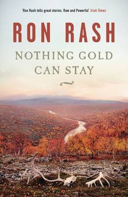 [(Nothing Gold Can Stay)] [Author: Ron Rash] published on (April, 2013)