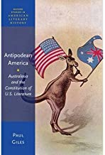 [Antipodean America: Australasia and the Constitution of U. S. Literature (Oxford Studies in American Literary History)] [Author: Giles, Paul] [January, 2014]