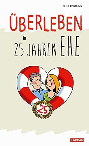 Überleben in 25 Jahren Ehe - Humorvolle Texte und Cartoons zur Silberhochzeit