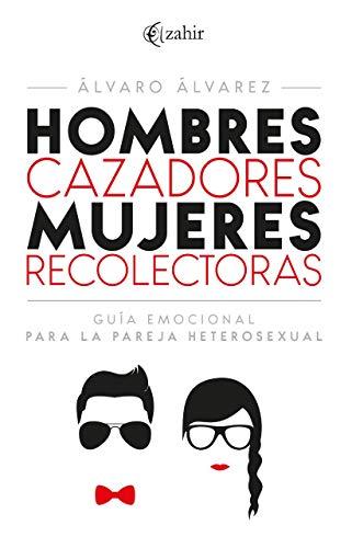 Hombres cazadores mujeres recolectoras: Guía emocional para la pareja heterosexual
