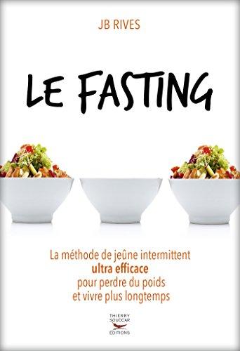 Le Fasting - La méthode de jeûne intermittent ultra efficace pour perdre du poids et vivre longtemps (Guides pratiques)
