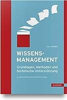 Wissensmanagement: Grundlagen, Methoden und technische Untersttzung