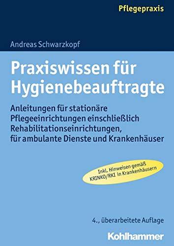Praxiswissen für Hygienebeauftragte: Anleitungen für stationäre Pflegeeinrichtungen einschließlich Rehabilitationseinrichtungen, für ambulante Dienste ... fr ambulante Dienste und Krankenhuser