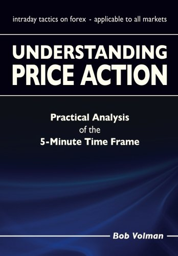 Real Estate Investing Books! - Understanding Price Action: practical analysis of the 5-minute time frame