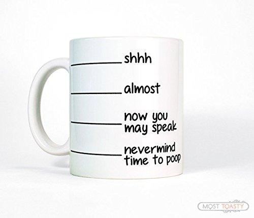 """Lustige Kaffeetasse, Kaffeebecher mit der Aufschrift """"Shh, Almost, Now You May Speak, Nevermind, Time to Poop"""""""