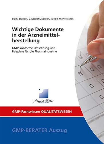 Wichtige Dokumente in der Arzneimittelherstellung: GMP-konforme Umsetzung und Beispiele für die Pharmaindustrie (GMP-Fachwissen)