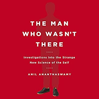 The Man Who Wasn't There     Investigations into the Strange New Science of the Self              By:                                                                                                                                 Anil Ananthaswamy                               Narrated by:                                                                                                                                 Rene Ruiz                      Length: 9 hrs and 28 mins     7 ratings     Overall 3.7