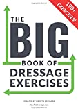 The BIG Book of Dressage Exercises: 190+ Flatwork, Schooling, Dressage and Pole Exercises and training workbook.