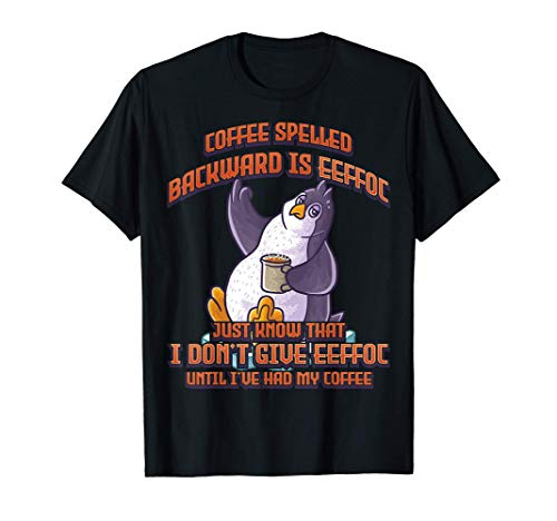 Coffee Spelled Backwards Is Eeffoc Pinguin trinkt Kaffee T-Shirt