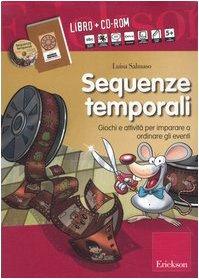 Sequenze temporali. Giochi e attività per imparare a ordinare gli eventi. Kit. Con CD-ROM