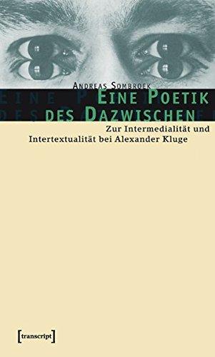 Eine Poetik des Dazwischen: Zur Intermedialität und Intertextualität bei Alexander Kluge (Kultur- und Medientheorie)