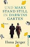Und Marx stand still in Darwins Garten: Roman - Ilona Jerger
