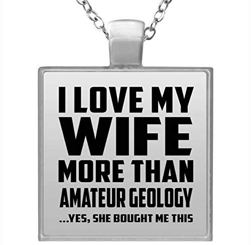 I Love My Wife More Than Amateur Geology - Square Necklace Collar, Colgante, Bañado en Plata - Regalo para Cumpleaños, Aniversario, el Día de la Madre, del Padre, de Pascua