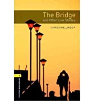 The Bridge and Other Love Stories (Oxford Bookworms Library, Stage 1)