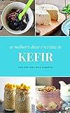Kefir : Receitas e Dicas de Kefir (Portuguese Edition)