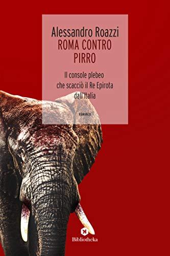 Roma contro Pirro: Il console plebeo che scacciò il Re epirota dall'Italia