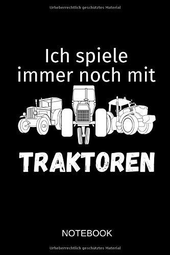 Ich spiele immer noch mit Traktoren - Notebook: Dieses linierte Notizbuch eignet sich perfekt für Landwirte und Traktor-Fans!
