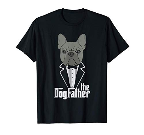The Dogfather! French Bulldog Dad Frenchie Papa T-Shirt Gift T-Shirt