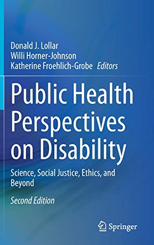 Compare Textbook Prices for Public Health Perspectives on Disability: Science, Social Justice, Ethics, and Beyond 2nd ed. 2021 Edition ISBN 9781071608876 by Lollar, Donald J.,Horner-Johnson, Willi,Froehlich-Grobe, Katherine