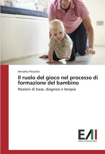 Il ruolo del gioco nel processo di formazione del bambino: Nozioni di base, diagnosi e terapia (Italian Edition)