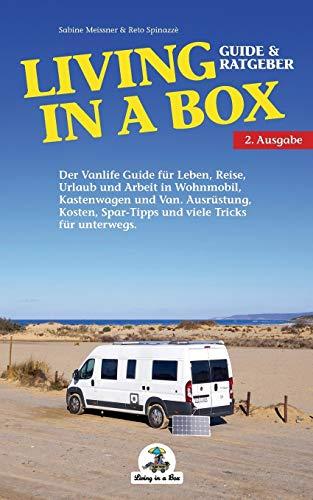 Living in a Box: Der Vanlife Guide für Leben, Reise, Urlaub und Arbeit im Wohnmobil, Kastenwagen und Van.
