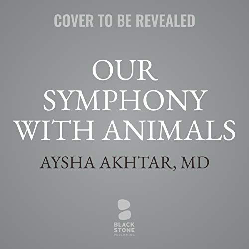 Our Symphony with Animals     On Health, Empathy, and Our Shared Destinies              By:                                                                                                                                 Aysha Akhtar MD,                                                                                        Carl Safina - foreword by                           Length: 10 hrs     Not rated yet     Overall 0.0