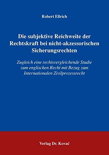 Die subjektive Reichweite der Rechtskraft bei nicht-akzessorischen Sicherungsrechten: Zugleich eine rechtsvergleichende Studie zum englischen Recht ... (Schriften zum Zivilprozessrecht)