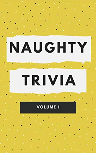 Naughty Trivia: The Trivia Game For Nasty People Volume 1 (English Edition)
