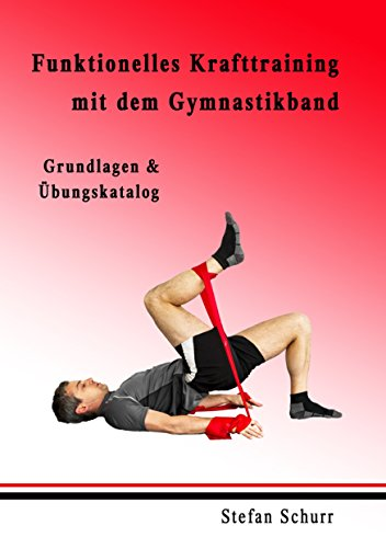 Funktionelles Krafttraining mit dem Gymnastikband: Grundlagen & Übungskatalog
