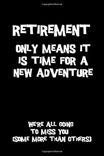 Retirement only means it is time for a new adventure We're all going to miss you(some more than others): Perfect funny retirement gift idea better than a card [Idioma Inglés]