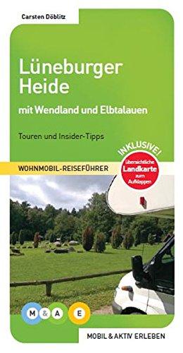 Lüneburger Heide mit Wendland und Elbtalauen (MOBIL & AKTIV ERLEBEN - Wohnmobil-Reiseführer / Touren und Insider-Tipps)